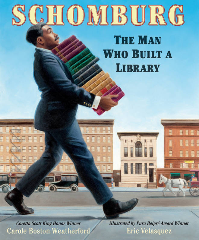 Schomburg: The Man Who Built a Library, by Carole Boston Weatherford, illustrated by Eric Velasquez