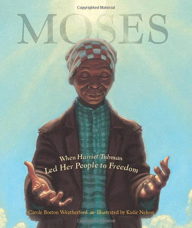 Moses: When Harriet Tubman Led Her People to Freedom, by Carole Boston Weatherford, illustrated by Kadir Nelson