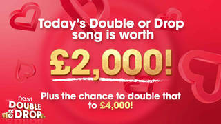Today's Double Or Drop song is worth £2,000... or could win you double that amount!
