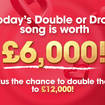 Today's Double Or Drop song is worth £6,000... or could win you double that amount!