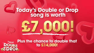 Today's Double Or Drop song is worth £7,000... or could win you double that amount!