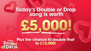Today's Double Or Drop song is worth £5,000... or could win you double that amount!