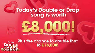 Today's Double Or Drop song is worth £8,000... or could win you double that amount!