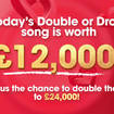 Today's Double Or Drop song is worth £12,000... or could win you double that amount!