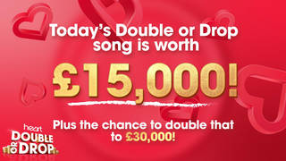 Today's Double or Drop song is worth £15,000!