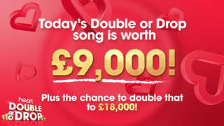 Today's Double or Drop song is worth £9,000!