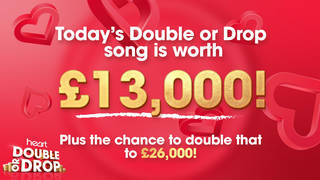 Today's Double or Drop song is worth £13,000